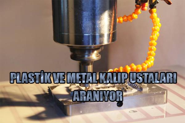 PLASTİK VE METAL KALIP USTALARI ARANIYOR